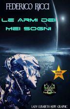Le armi dei miei sogni - Saga del presente by Mirage81