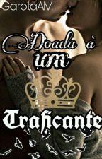 Doada à um Traficante by GarotaAM