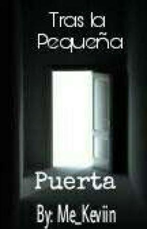 Tras La Pequeña Puerta by Me_Keviin