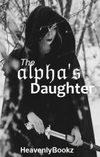 The Alpha's Daughter by HeavenlyBookz
