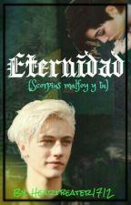 Eternidad (Scorpius Malfoy y tu)  by heartbeater1712