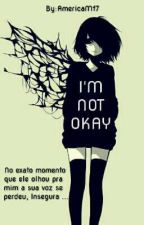 I'm Not Okay by synystergirl_7