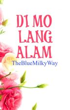 Di Mo Lang Alam by TheBlueMilkyWay