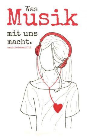 Was Musik mit uns macht. by untitleddemo2011