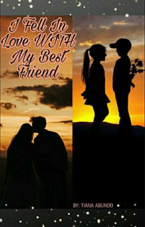 I Fell In Love With My Best Friend (Completed) by TianaAbundo