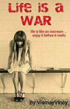 Life is a WAR by VismayVincy