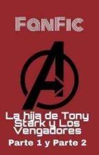 La hija de Tony Stark y los Vengadores  by JZHistoriasFanFics15