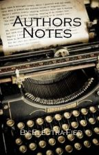 Author's Notes by Electra-Fied