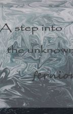 A Step Into The Unknown. by fernion