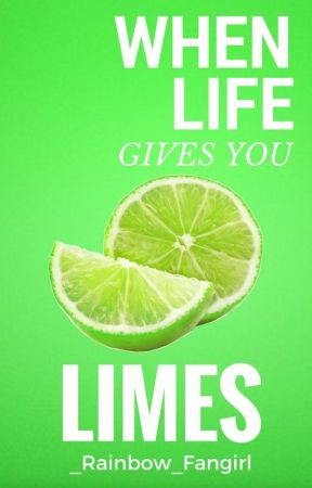 When Life Gives You Limes by _Rainbow_Fangirl_