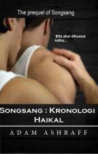 SONGSANG : KRONOLOGI HAIKAL by ashraff_