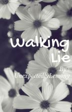Walking Lie ✓ by UnexpectedlyLemony