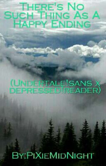 There's No Such Thing As A Happy Ending ( Undertale!Sans x Depressed