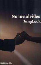 No Me Olvides (Jungkook Y T/n ) [En Edicion] by Darling1812
