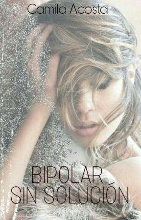 BIPOLAR SIN SOLUCIÓN.  by LoveGissel-3