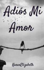 Adiós Mi Amor  by KarenElizabeth610