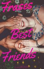 FRASES BEST FRIENDS . by LucyROS78