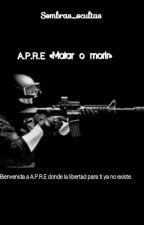 A.P.R.E «Matar o Morir» Terminada by Sombras_Ocultas