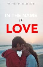 IN THE NAME OF LOVE (Terminé) by mllegrande