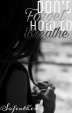 Don't forget how to breathe  by Sofeather
