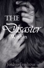 The Disaster Within  by aye_its_jordie
