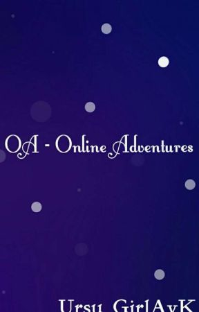 OA - Online Adventures by Ursu_GirlAyK