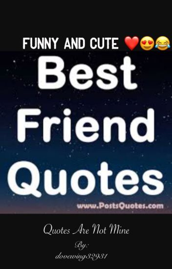 Funny and cute best friend quotes - Thunderstar - Wattpad