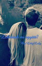 Lehetünk mi együtt? by LittyLoly