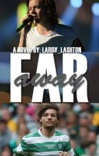 Far Away || Larry Stylinson AU by Larry_Lashton