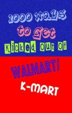 1000 Ways to Get Kicked Out of Walmart/K-mart by DarkAngel589326