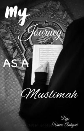 My Journey As A Muslimah by Umm-Aaliyah