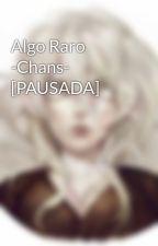 Algo Raro -Chans- [PAUSADA] by MagicMisteriousMan