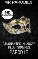 50 Nuances plus Sombres PARODIE (terminée) by xxdanx