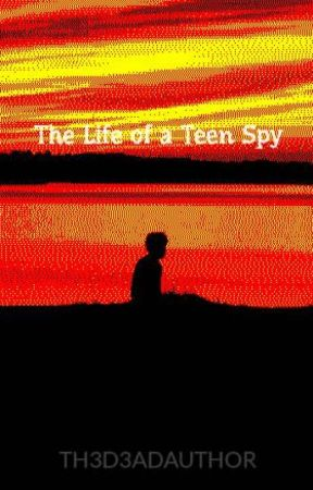 The Life of a Teen Spy by TH3D3ADAUTHOR