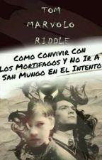 Como Convivir Con Los Mortifagos Y No Ir A San Mungo En El Intento by _Sea_Dogs_