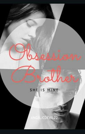 Obsession Brother (She is Mine) by AngelicDevil22