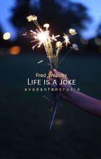 Life is a joke ➳ Fred Weasley by avadanfancrucio