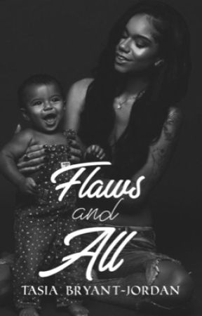 Flaws and All by TasiaBryantJordan