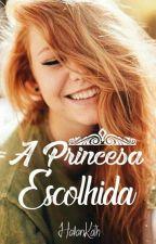 A Princesa Escolhida by HelenKath