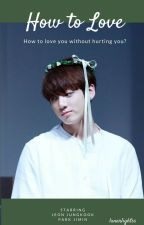 How to Love // Jungkook by lunarlightss
