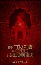 No Templo de Sangue e Memórias by MadDymphna