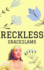 reckless || Watty's 2017 || complete  by grace2LAMS