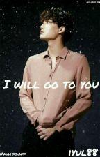 I Will Go To You [UNPUBLISH] by iylxxx