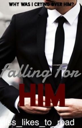 Falling for Him (Work In Progress) by miss_likes_to_read