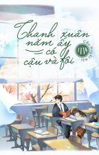Thanh Xuân năm ấy có cậu và tôi by CauHuyetHoi
