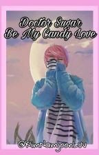 ✿ Doctor Sugar- Be my Candy love ✿ by KimNamjoonLuv