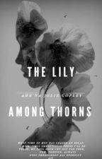 The Lily Among Thorns by Ahhnajoliecopley