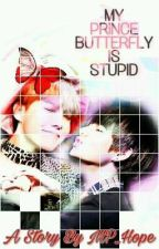 My Prince Butterfly Is Stupid (VHope) by MP_Hope