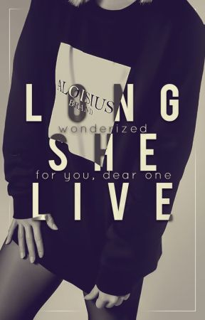 Long She Live - for you, dear one by wonderized