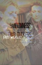 RANDOMNESS TWO DUCKERS (Book Two of WROR.) by TheRealFredWeasley